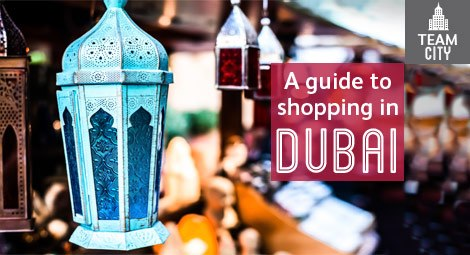 A guide to shopping in Dubai
