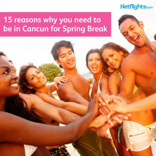 15 reasons to be in Cancun this Spring Break