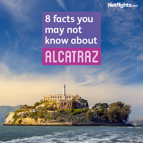 8 things you didn't know about Alcatraz