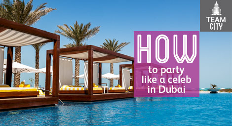 How to party like a celebrity in Dubai