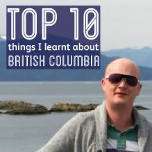 10 things i learnt about British Columbia